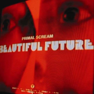 Primal Scream<br />「Beautiful Future」(アルバム:Beautiful Future)